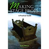 Making Stage Props: A Practical Guideby Andy Wilson