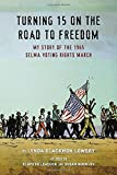 img - for Turning 15 on the Road to Freedom: My Story of the Selma Voting Rights March book / textbook / text book
