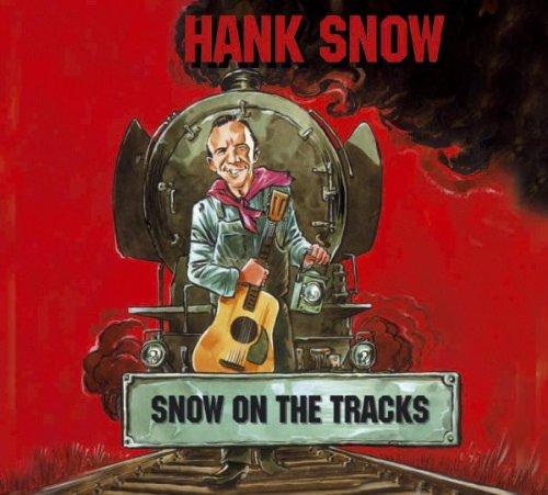 Hank Snow - Snow On The Tracks - Zortam Music