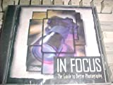 In Focus The Guide to Better Photography (CD-ROM, Jewel Case, WIN/MAC)