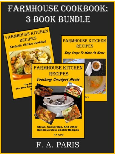 Farmhouse Cookbook 3 Book Bundle: Slow Cooking, Chicken Recipes & Easy Soup Recipes (Farmhouse Kitchen)