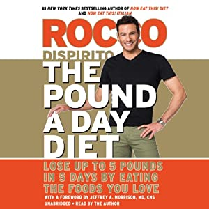 The Pound a Day Diet: Lose Up to 5 Pounds in 5 Days by Eating the Foods You Love | [Rocco DiSpirito]