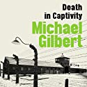 Death in Captivity (       UNABRIDGED) by Michael Gilbert Narrated by Garrard Green