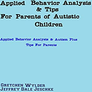 Applied Behavior Analysis & Tips for Parents of Autistic Children Audiobook