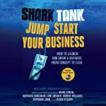 Shark Tank Jump Start Your Business: How to Launch and Grow a Business from Concept to Cash | Michael Parrish DuDell,Mark Cuban,Barbara Corcoran,Lori Greiner,Robert Herjavec,Daymond John,Kevin O'Leary