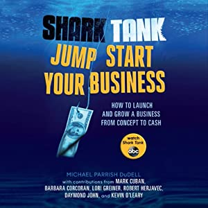 Free: Shark Tank Jump Start Your Business: How to Launch and Grow a Business from Concept to Cash | [Michael Parrish DuDell, Mark Cuban, Barbara Corcoran, Lori Greiner, Robert Herjavec, Daymond John, Kevin O'Leary]