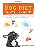 img - for The Dog Diet Answer Book: The Complete Nutrition Guide to Help Your Dog Live a Happier, Healthier, and Longer Life book / textbook / text book