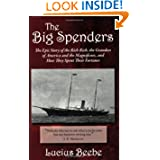The Big Spenders: The Epic Story of the Rich Rich, the Grandees of America and the Magnificoes, and How They Spent...
