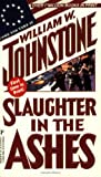 Slaughter In The Ashes (0786003804) by Johnstone, William W.