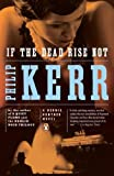 If the Dead Rise Not: A Bernie Gunther Novel (0143118536) by Kerr, Philip