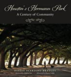 Houston's Hermann Park: A Century of Community (Sara and John Lindsey Series in the Arts and Humanities)
