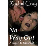 "No Way Out (A sequel to ""Snatched"")di Rachel Cray"