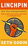 Linchpin: Are You Indispensable? How to ...