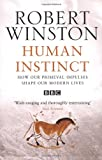 Human Instinct: How Our Primeval Impulses Shape Our Modern Lives (0553814923) by Winston, Robert