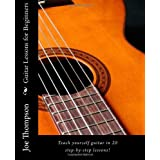 Guitar Lessons for Beginners: Teach yourself guitar, learn guitar chords and all guitar basics in 20 step-by-step lessons. Learn to play guitar with these easy beginner guitar lessons! ~ Joe Thompson