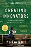 img - for Creating Innovators: The Making of Young People Who Will Change the World book / textbook / text book
