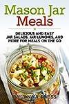 Mason Jar Meals: Delicious and Easy J...