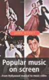 Popular Music on Screen: From Hollywood Musical to Music Video (Music & Society)