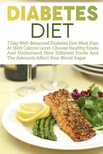 Diabetes Diet: 7 Day Well-Balanced Diabetes Diet Meal Plan At 1600 Calorie Level-Choose Healthy Foods And Understand How Different Foods And The ... Type 2, Diabetes Low Carb, Diabetic Recipes)