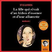 La fille qui rêvait d'un bidon d'essence et d'une allumette (Millenium 2) | Stieg Larsson