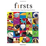 Firsts: Origins of Everyday Things That Changed the World ~ Wilson Casey
