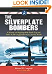 The Silverplate Bombers: A History an...