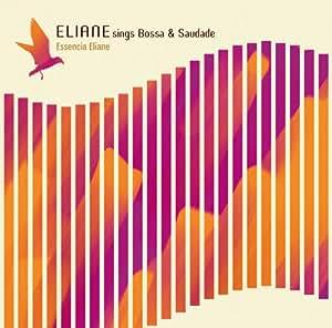 ELIANE ELIAS - ELIANE SINGS BOSSA & SAUDADE - ESENCIA ELIANE - Amazon