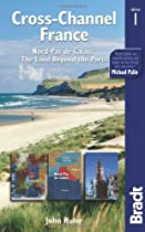 Cross-Channel France: Nord-Pas de Calais: The Land Beyond the Ports (Bradt Travel Guide)