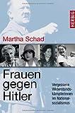 Frauen gegen Hitler: Vergessene Widerstandskämpferinnen im Nationalsozialismus