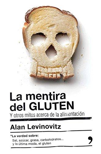 La mentira del GLUTEN (versión española): y otros mitos acerca de la alimentación