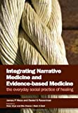 Integrating Narrative Medicine and Evidence Based Medicine: The Everyday Social Practice of Healing [Paperback] [2011] (Author) James P., M.D. Meza, Daniel S. Passerman, Peter Wyer, Rita Charon, Mark H., M.D. Ebell