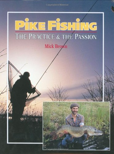 Pike Fishing: The Practice and the Passion