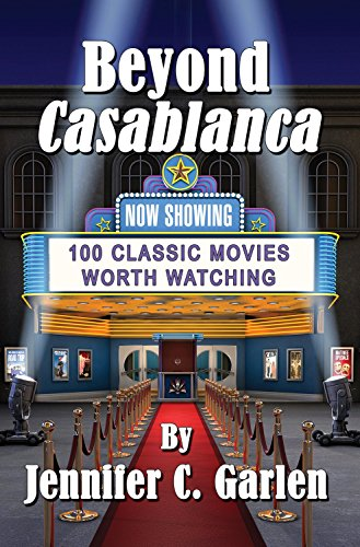 Jennifer C. Garlen - Beyond Casablanca: 100 Classic Movies Worth Watching