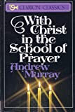 With Christ in the School of Prayer (Clarion classics) (0310297710) by Murray, Andrew