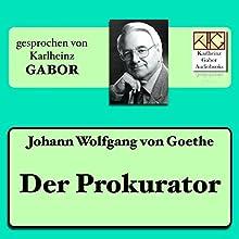 Der Prokurator Hörbuch von Johann Wolfgang von Goethe Gesprochen von: Karlheinz Gabor