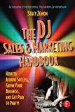 The DJ Sales and Marketing Handbook: How to Achieve Success Grow Your Business and Get Paid to Party!