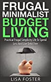 img - for Frugal Minimalist Budget Living - Practical Frugal Simplicity Life To Spend Less And Live Debt Free: Learn How To Clean Up Your Finances In 90 Days And Start Living Freely Again book / textbook / text book