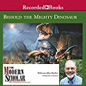The Modern Scholar: Behold the Mighty Dinosaur (       UNABRIDGED) by John Kricher Narrated by John Kricher