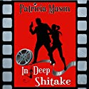 In Deep Shitake: Shitake Mystery, Book 1 Audiobook by Patricia Mason Narrated by Michael Karl Orenstein