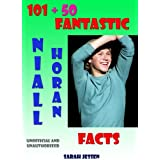 101 + 50 Fantastic Niall Horan Facts (101 Fantastic One Direction Facts Book 3) ~ Sarah Jessen