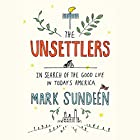 The Unsettlers: In Search of the Good Life in Today's America Hörbuch von Mark Sundeen Gesprochen von: Mark Sundeen