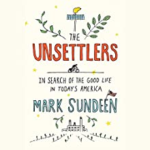 The Unsettlers: In Search of the Good Life in Today's America | Livre audio Auteur(s) : Mark Sundeen Narrateur(s) : Mark Sundeen