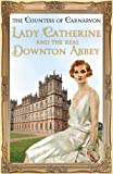 Lady Catherine and the Real Downton Abbey by Countess Of Carnarvon, The (2013) Hardcover