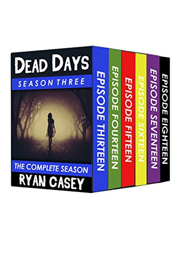 Dead Days: The Complete Season Three Collection (Books 13-18)