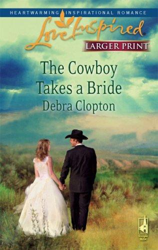 The Cowboy Takes a Bride (Mule Hollow Matchmakers, Book 9), Debra Clopton