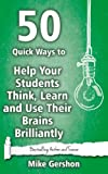 50 Quick Ways to Help Your Students Think, Learn and Use Their Brains Brilliantly (Quick 50 Teaching Series)