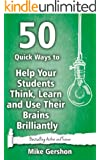 50 Quick Ways to Help Your Students Think, Learn and Use Their Brains Brilliantly (Quick 50 Teaching Series) (English Edition)