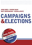 By John Sides Campaigns & Elections: Rules, Reality, Strategy, Choice (First Edition)