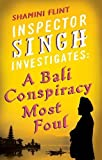 Shamini Flint Inspector Singh Investigates: A Bali Conspiracy Most Foul: Number 2 in series