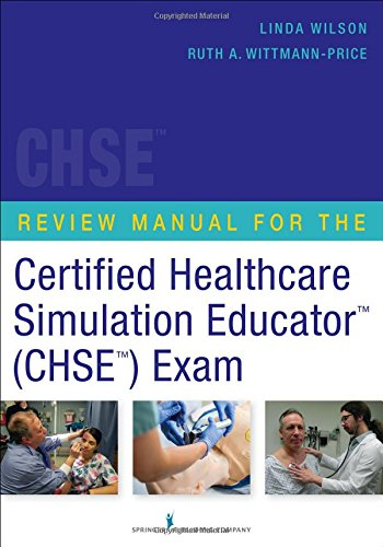 Review Manual For The Certified Healthcare Simulation Educator™(Chse™) Exam